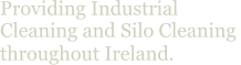 Providing Industrial  Cleaning and Silo Cleaning  throughout Ireland.